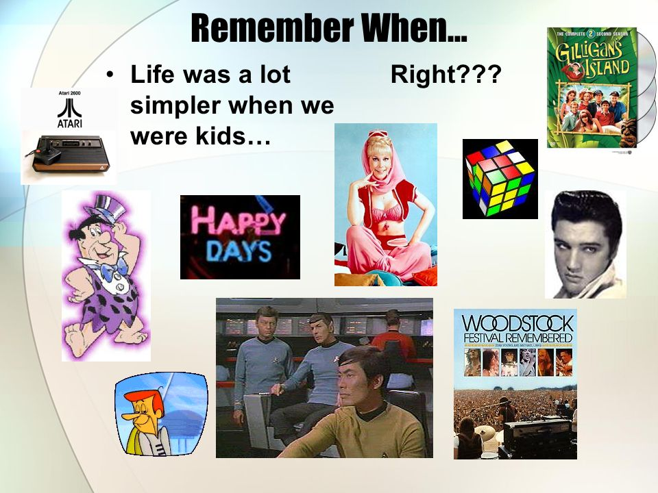 Remember When… Life was a lot simpler when we were kids… Right???