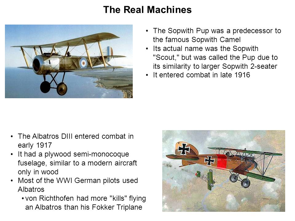 The Real Machines The Albatros DIII entered combat in early 1917 It had a plywood semi-monocoque fuselage, similar to a modern aircraft only in wood M