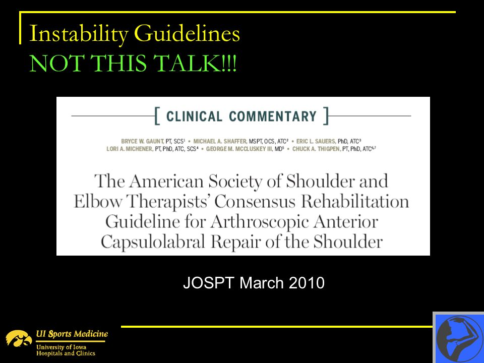 Instability Guidelines NOT THIS TALK!!! JOSPT March 2010