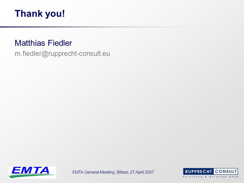 EMTA General Meeting, Bilbao, 27 April 2007 Thank you! Matthias Fiedler m.fiedler@rupprecht-consult.eu