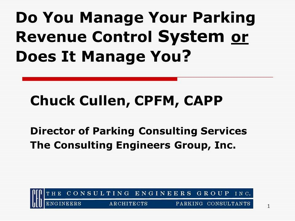 1 Chuck Cullen, CPFM, CAPP Director of Parking Consulting Services The Consulting Engineers Group, Inc.