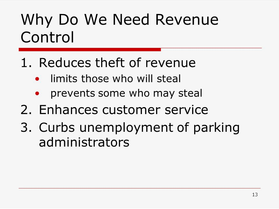 13 Why Do We Need Revenue Control 1.Reduces theft of revenue limits those who will steal prevents some who may steal 2.Enhances customer service 3.Cur