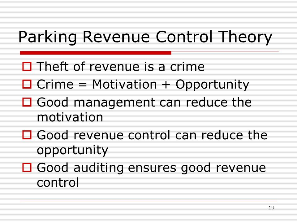 19 Parking Revenue Control Theory Theft of revenue is a crime Crime = Motivation + Opportunity Good management can reduce the motivation Good revenue control can reduce the opportunity Good auditing ensures good revenue control