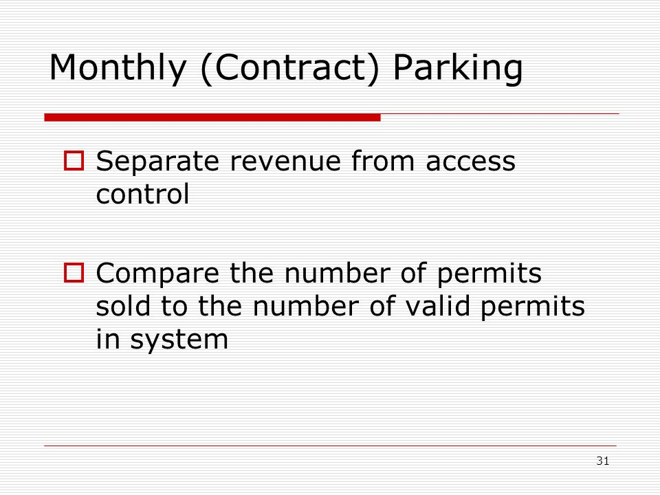 31 Monthly (Contract) Parking Separate revenue from access control Compare the number of permits sold to the number of valid permits in system