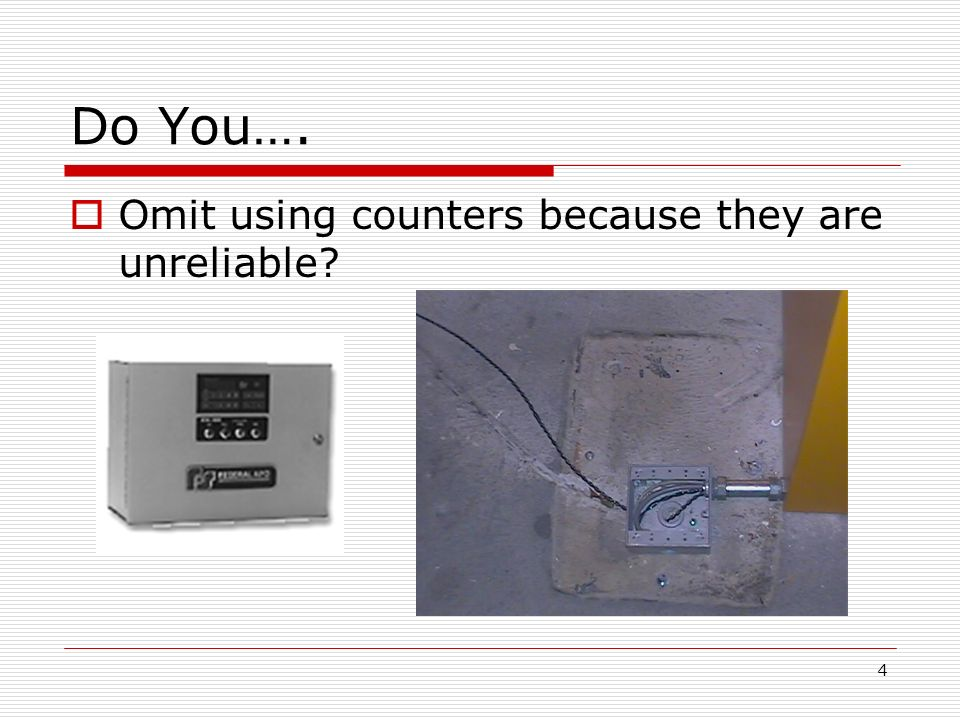 4 Do You…. Omit using counters because they are unreliable