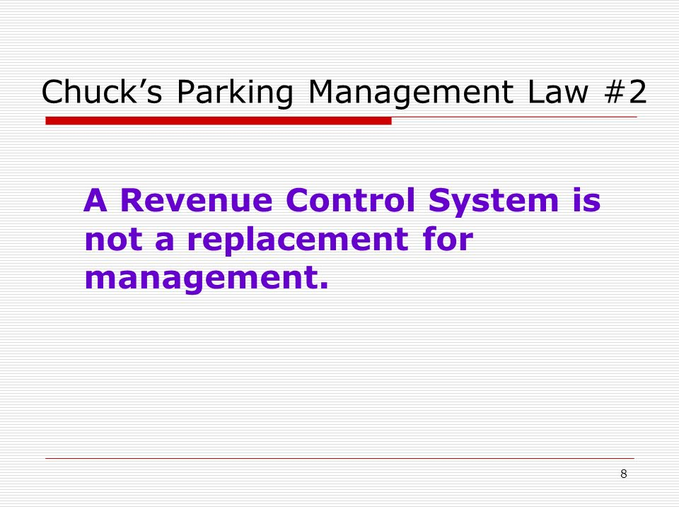 8 Chucks Parking Management Law #2 A Revenue Control System is not a replacement for management.