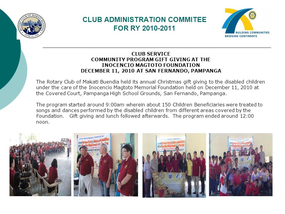 CLUB ADMINISTRATION COMMITEE FOR RY 2010-2011 CLUB SERVICE COMMUNITY PROGRAM GIFT GIVING AT THE INOCENCIO MAGTOTO FOUNDATION DECEMBER 11, 2010 AT SAN