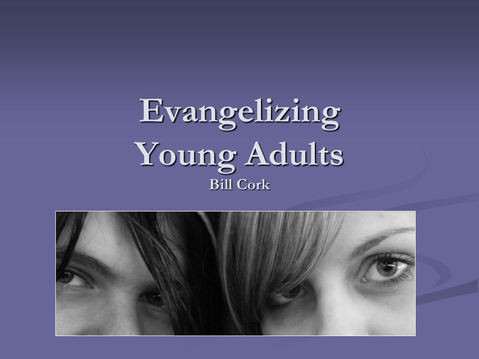 Evangelizing Young Adults Bill Cork