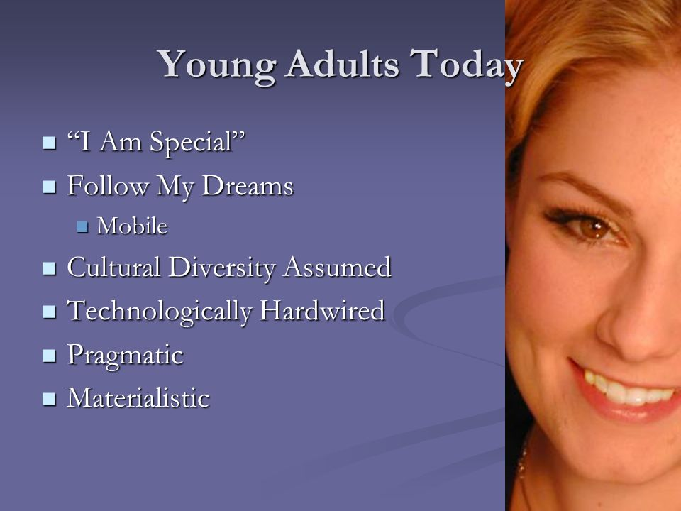 Young Adults Today I Am Special I Am Special Follow My Dreams Follow My Dreams Mobile Mobile Cultural Diversity Assumed Cultural Diversity Assumed Tec
