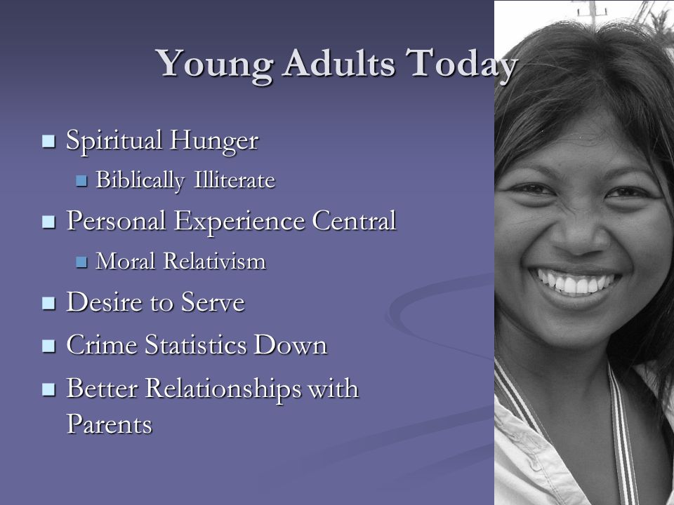 Young Adults Today Spiritual Hunger Spiritual Hunger Biblically Illiterate Biblically Illiterate Personal Experience Central Personal Experience Centr