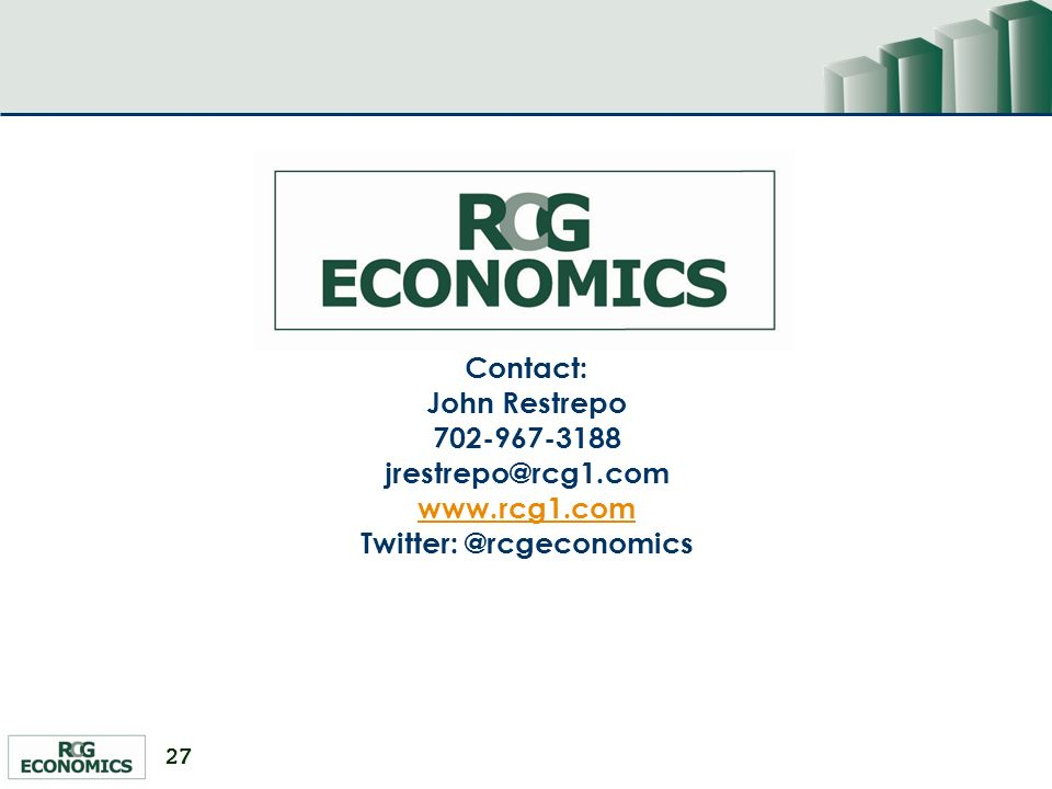 27 Contact: John Restrepo 702-967-3188 jrestrepo@rcg1.com www.rcg1.com www.rcg1.com Twitter: @rcgeconomics