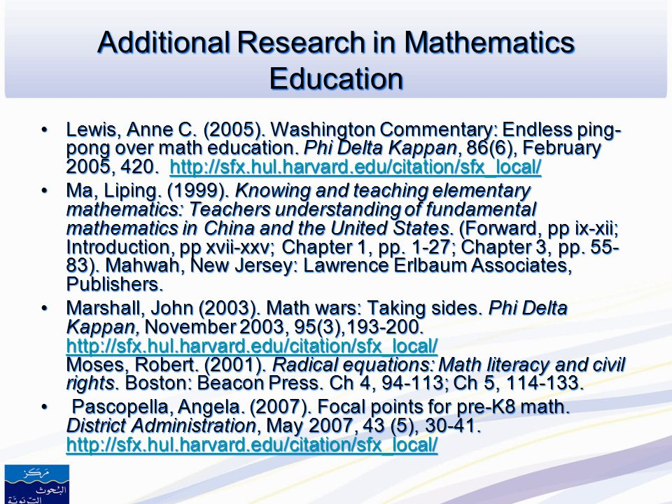 Additional Research in Mathematics Education Bishop, Wayne, and Hook, John. (2007). A Quality math curriculum in support of effective teaching for ele
