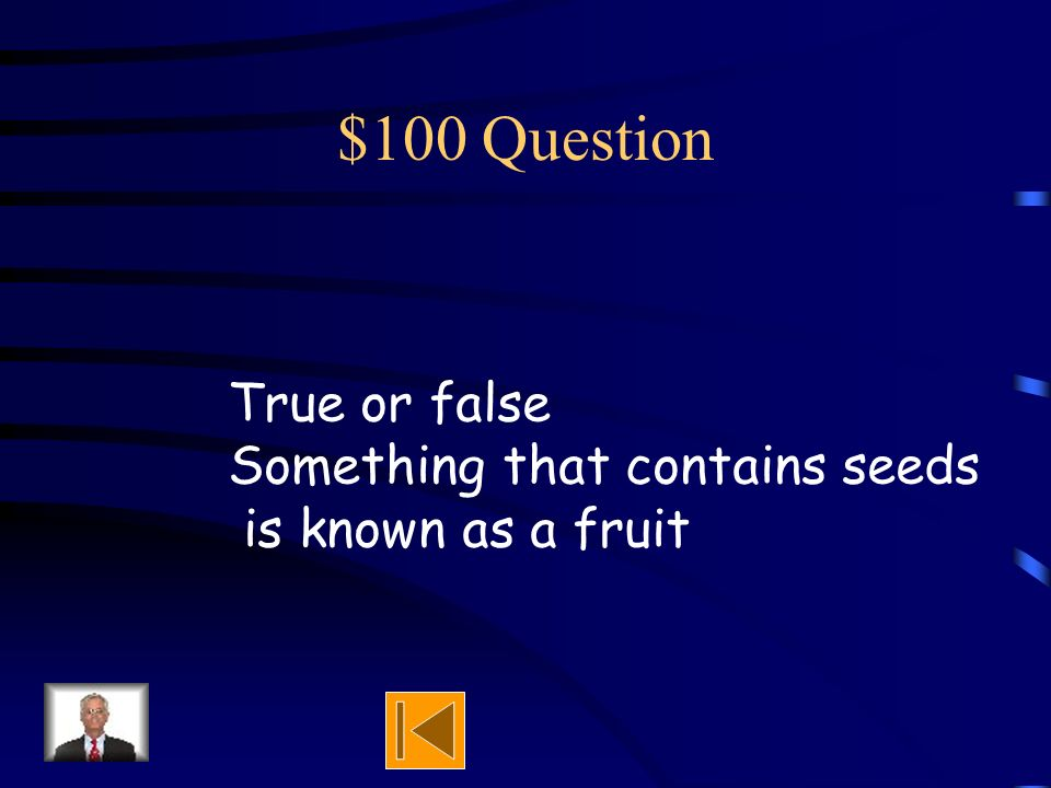Jeopardy Seeds, They are a Changing That Crazy Seed Whats that Smell? The Circle of Life I love Science Q $100 Q $200 Q $300 Q $400 Q $500 Q $100 Q $2