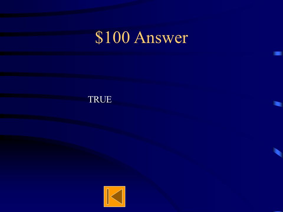 $100 Answer True