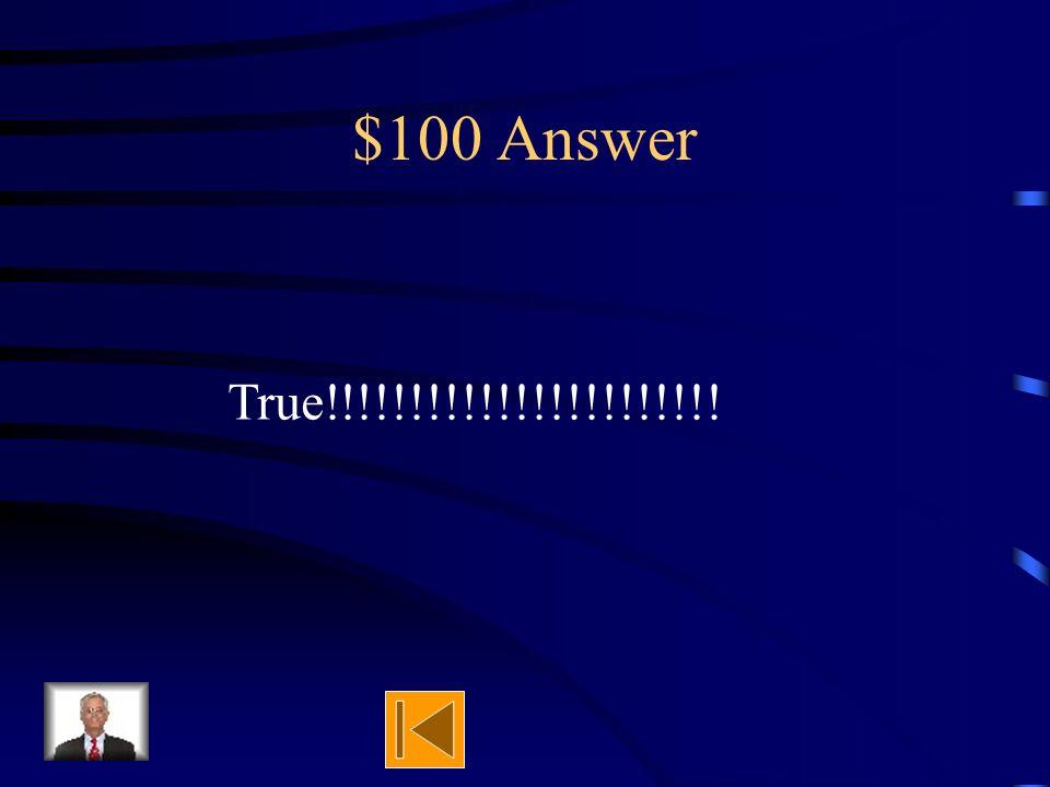 $100 Question True or false Science teachers are the best teachers.