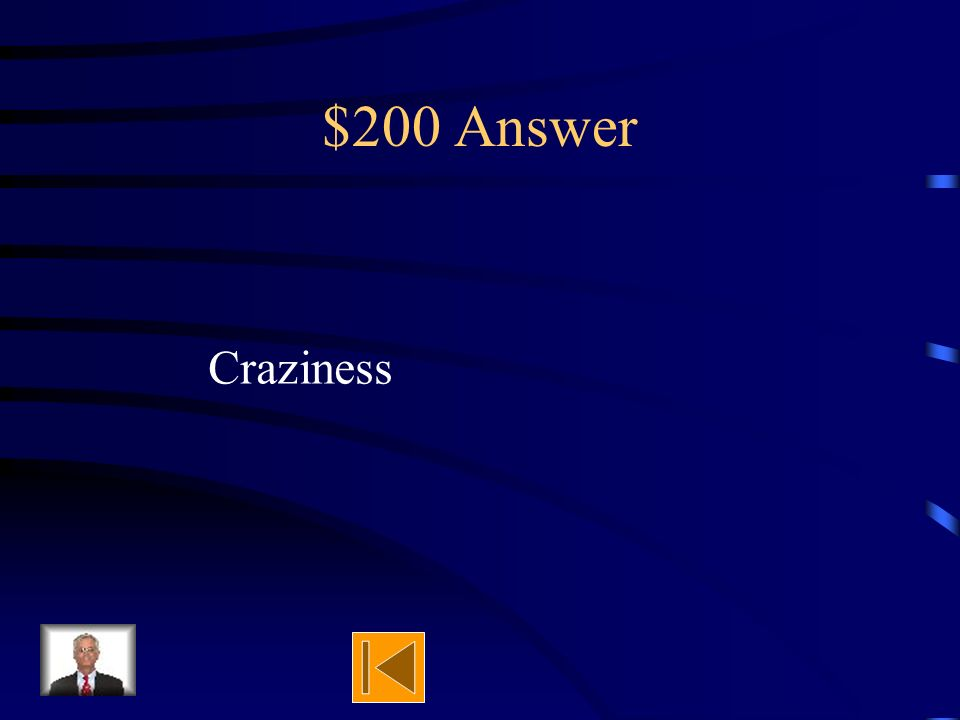 $200 Question Properties describes all of the following except: A)texture B)color C)size D)craziness