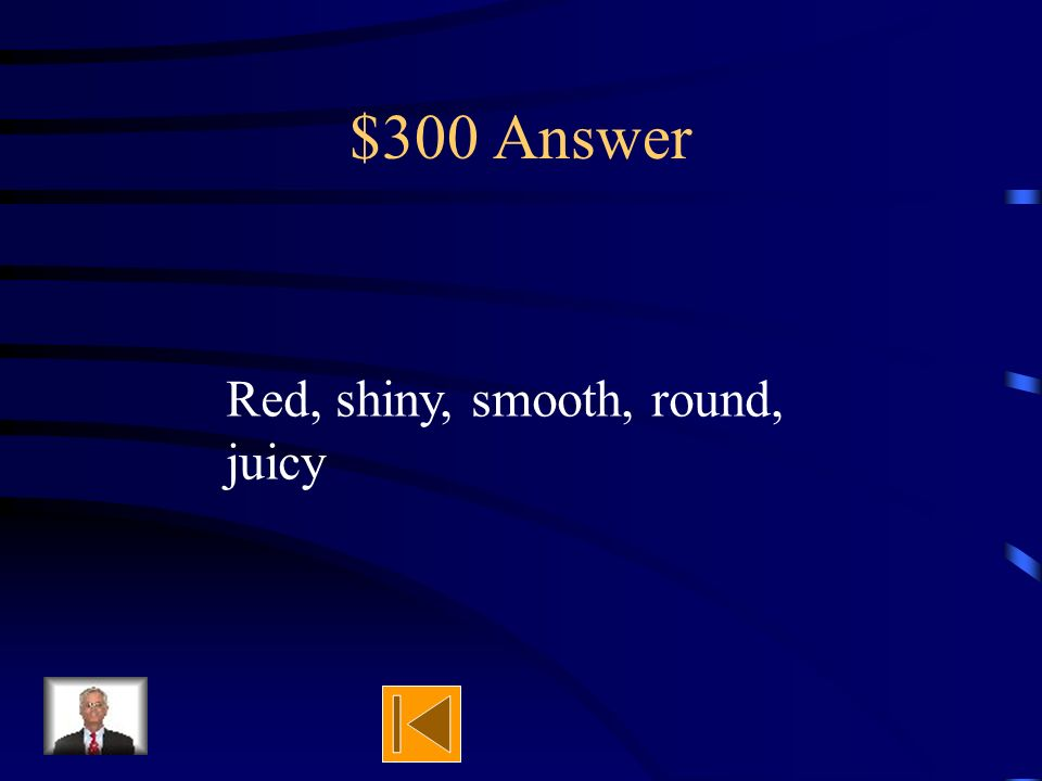 $300 Question Give 5 properties of an apple