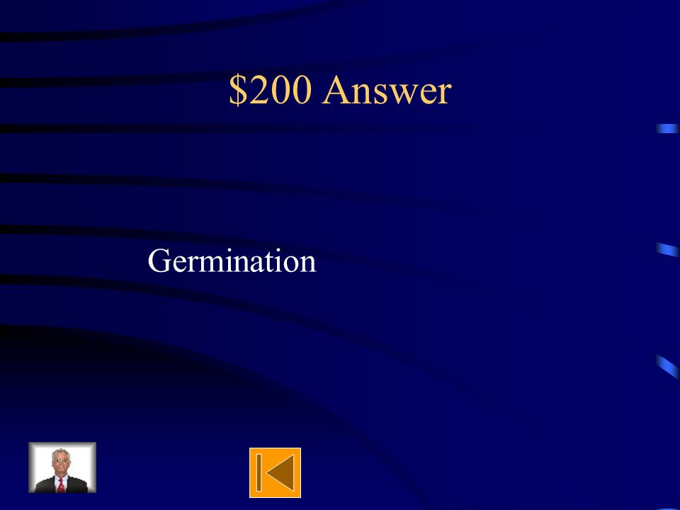 $200 Question When a seed starts to grow, it is known as: A) a miracle B) germination C ) hydroponics D) a fun time