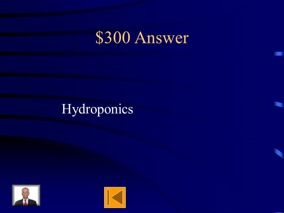 $300 Question The process of growing seeds with only water and nutrients is known as: