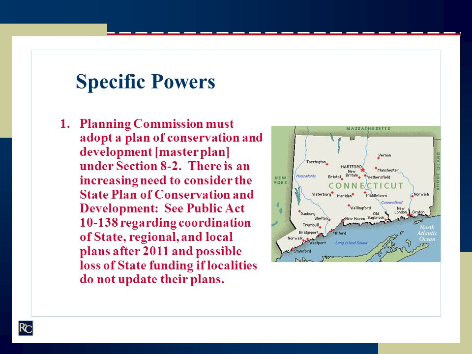 Specific Powers 1.Planning Commission must adopt a plan of conservation and development [master plan] under Section 8-2. There is an increasing need t