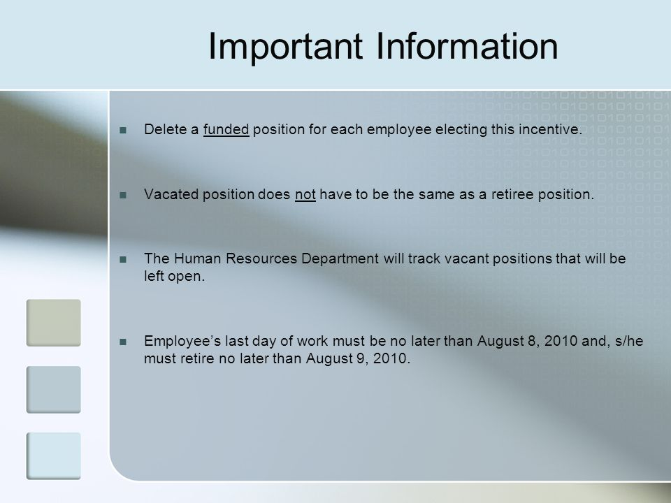 Important Information Delete a funded position for each employee electing this incentive. Vacated position does not have to be the same as a retiree p