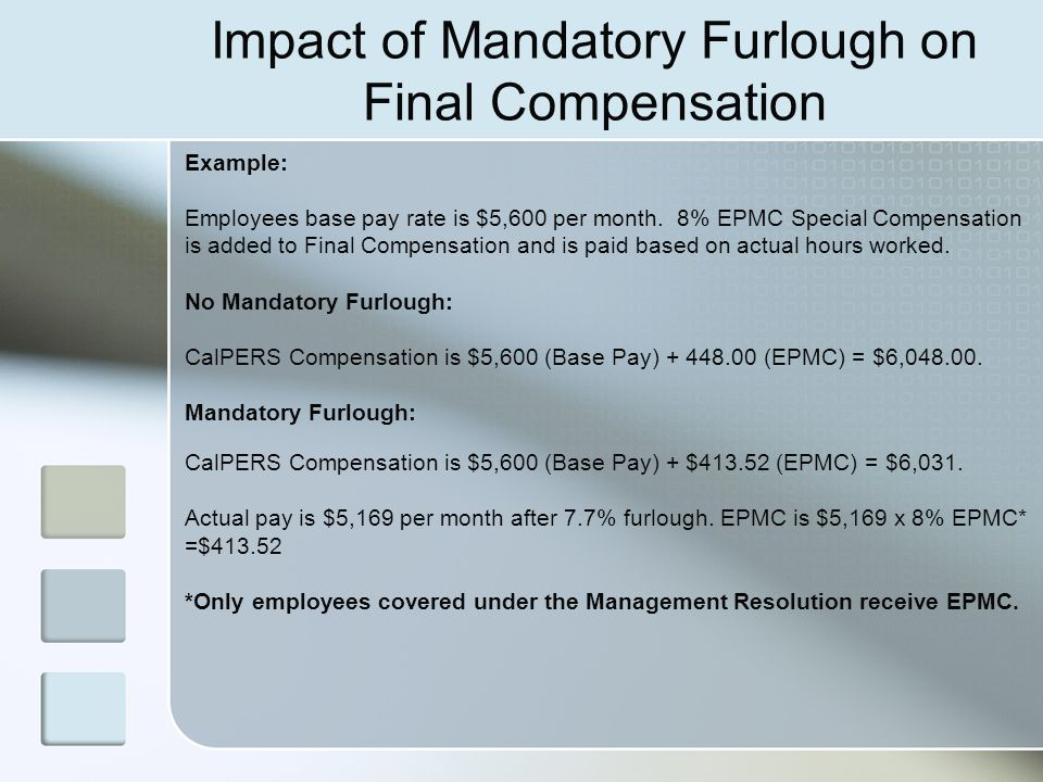 Impact of Mandatory Furlough on Final Compensation Example: Employees base pay rate is $5,600 per month. 8% EPMC Special Compensation is added to Fina
