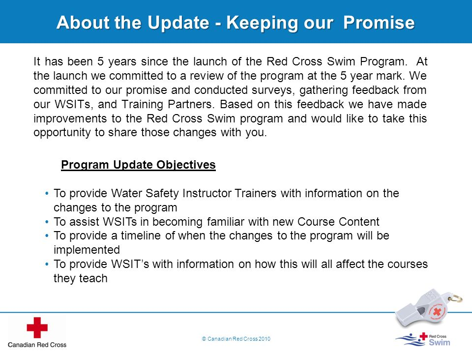 © Canadian Red Cross 2010 About the Update - Keeping our Promise It has been 5 years since the launch of the Red Cross Swim Program. At the launch we