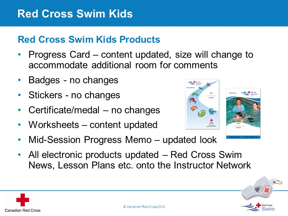 © Canadian Red Cross 2010 Red Cross Swim Kids Red Cross Swim Kids Products Progress Card – content updated, size will change to accommodate additional