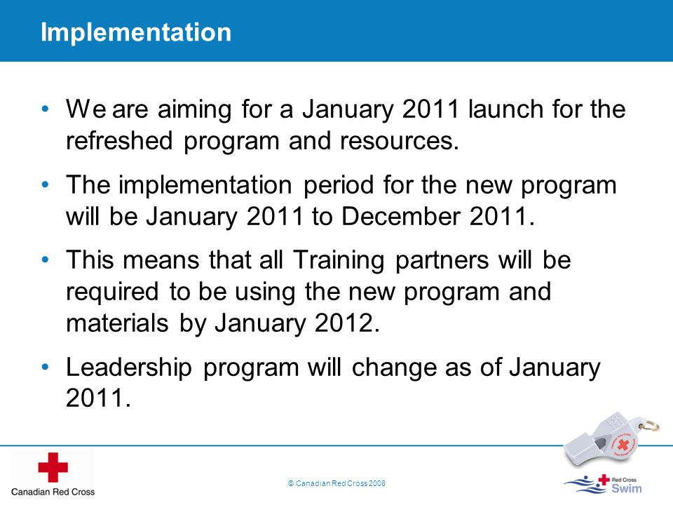 Implementation We are aiming for a January 2011 launch for the refreshed program and resources. The implementation period for the new program will be