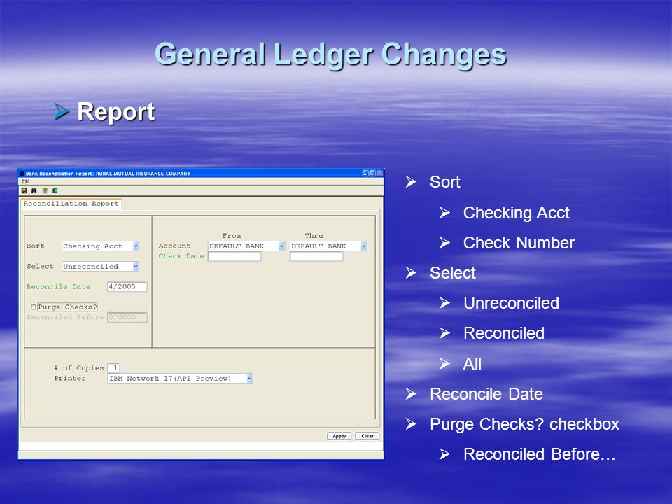 General Ledger Changes Report Report Sort Checking Acct Check Number Select Unreconciled Reconciled All Reconcile Date Purge Checks? checkbox Reconcil