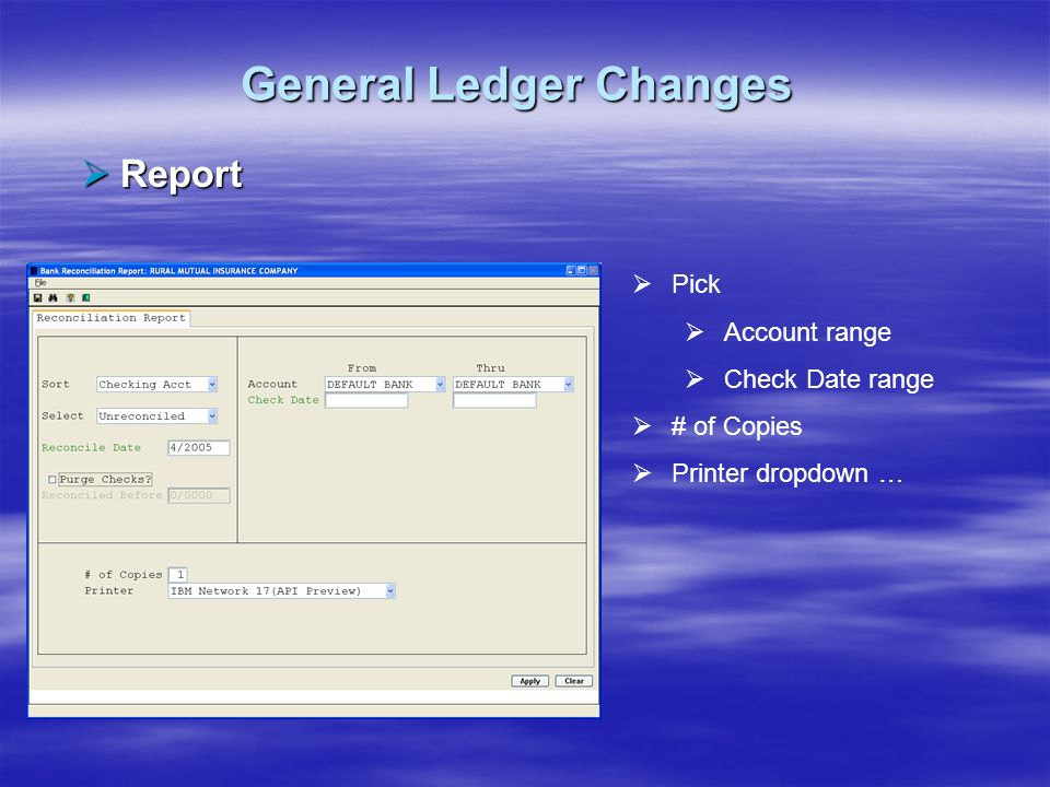 General Ledger Changes Report Report Pick Account range Check Date range # of Copies Printer dropdown …