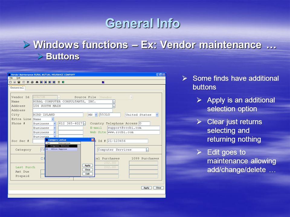 General Info Windows functions – Ex: Vendor maintenance … Windows functions – Ex: Vendor maintenance … Buttons Buttons Some finds have additional butt