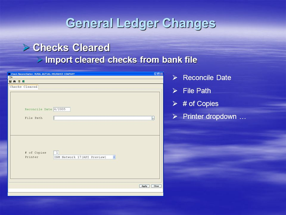 General Ledger Changes Checks Cleared Checks Cleared Import cleared checks from bank file Import cleared checks from bank file Reconcile Date File Pat