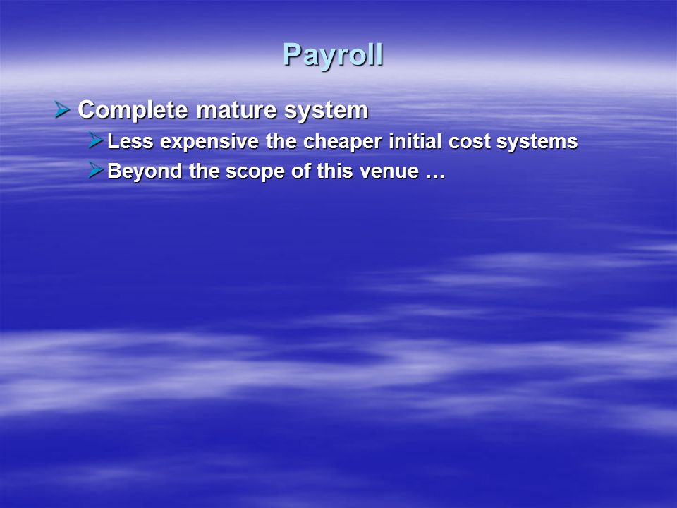 Payroll Complete mature system Complete mature system Less expensive the cheaper initial cost systems Less expensive the cheaper initial cost systems