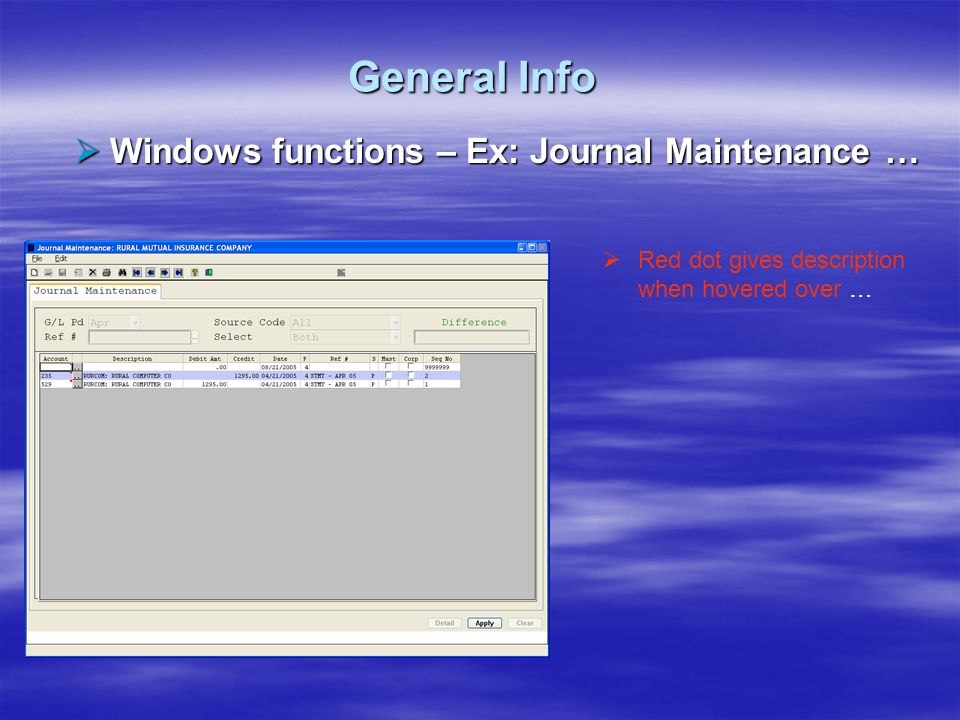 General Info Windows functions – Ex: Journal Maintenance … Windows functions – Ex: Journal Maintenance … Red dot gives description when hovered over …