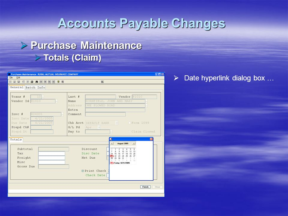 Accounts Payable Changes Purchase Maintenance Purchase Maintenance Totals (Claim) Totals (Claim) Date hyperlink dialog box …