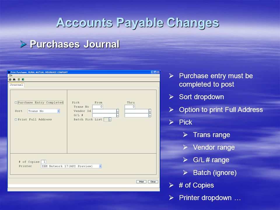 Accounts Payable Changes Purchases Journal Purchases Journal Purchase entry must be completed to post Sort dropdown Option to print Full Address Pick