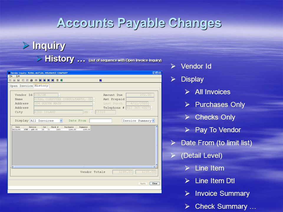 Accounts Payable Changes Inquiry Inquiry History … (out of sequence with Open Invoice Inquiry) History … (out of sequence with Open Invoice Inquiry) V