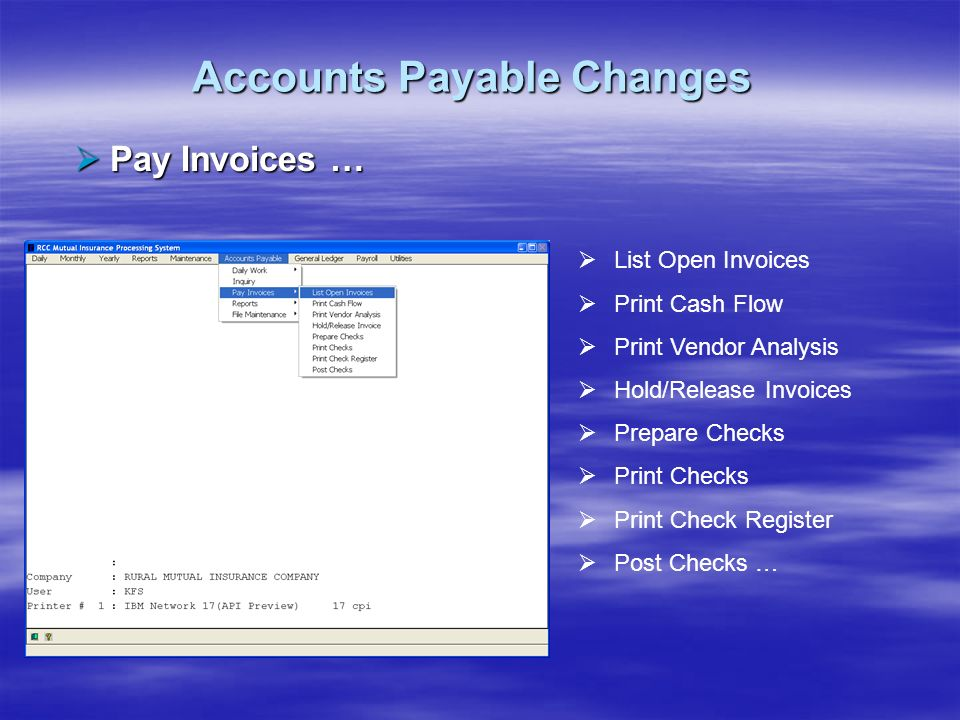 Accounts Payable Changes Pay Invoices … Pay Invoices … List Open Invoices Print Cash Flow Print Vendor Analysis Hold/Release Invoices Prepare Checks P