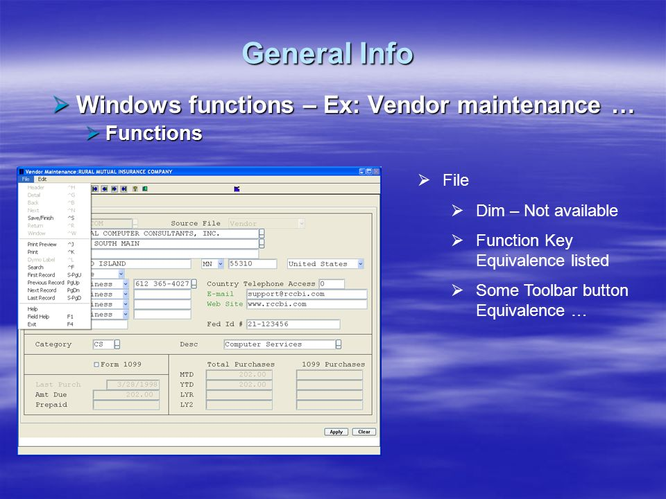 General Info Windows functions – Ex: Vendor maintenance … Windows functions – Ex: Vendor maintenance … Functions Functions Edit Dim – Not available Function Key Equivalence listed Some Toolbar button Equivalence …