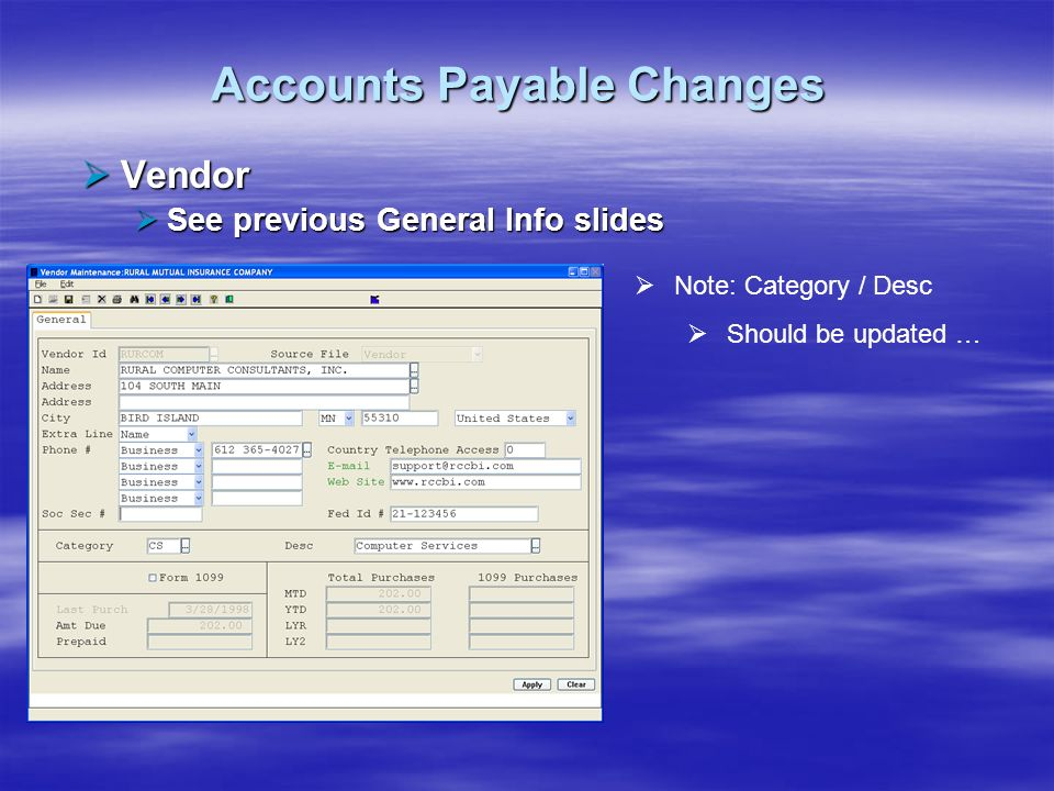 Accounts Payable Changes Vendor Vendor See previous General Info slides See previous General Info slides Note: Category / Desc Should be updated …