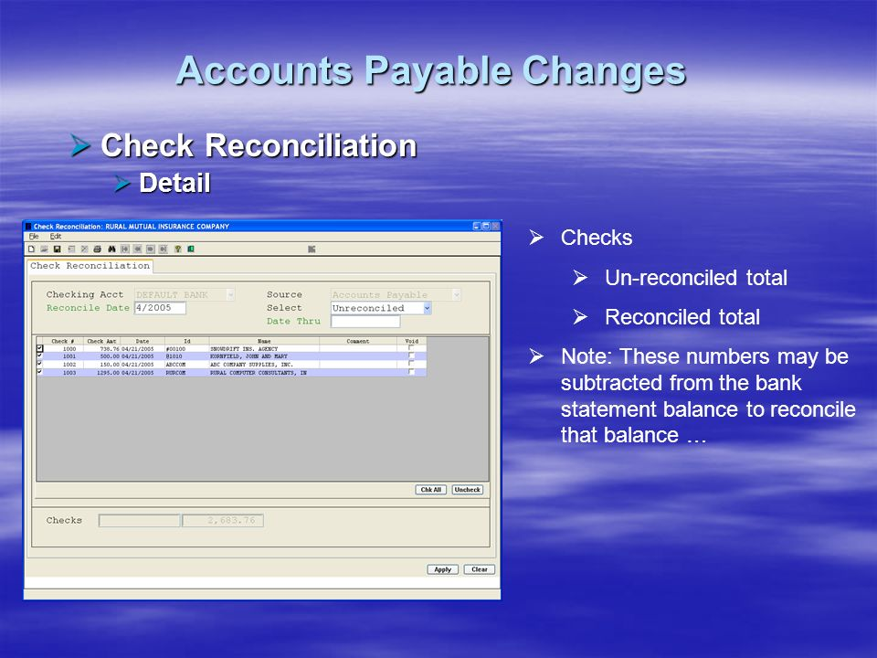Accounts Payable Changes Check Reconciliation Check Reconciliation Detail Detail Checks Un-reconciled total Reconciled total Note: These numbers may b