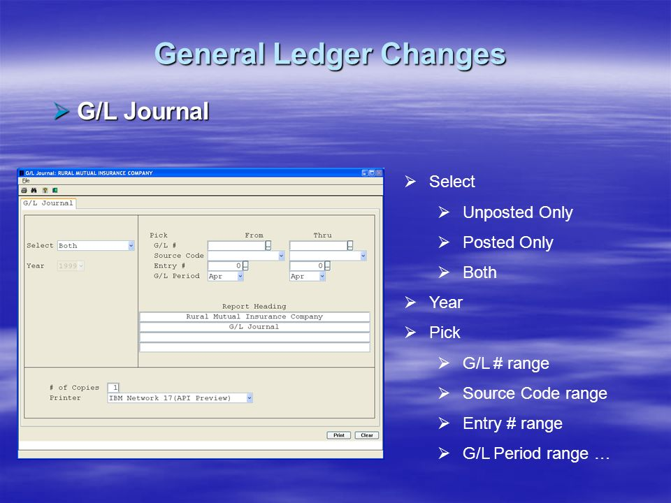 General Ledger Changes G/L Journal G/L Journal Select Unposted Only Posted Only Both Year Pick G/L # range Source Code range Entry # range G/L Period