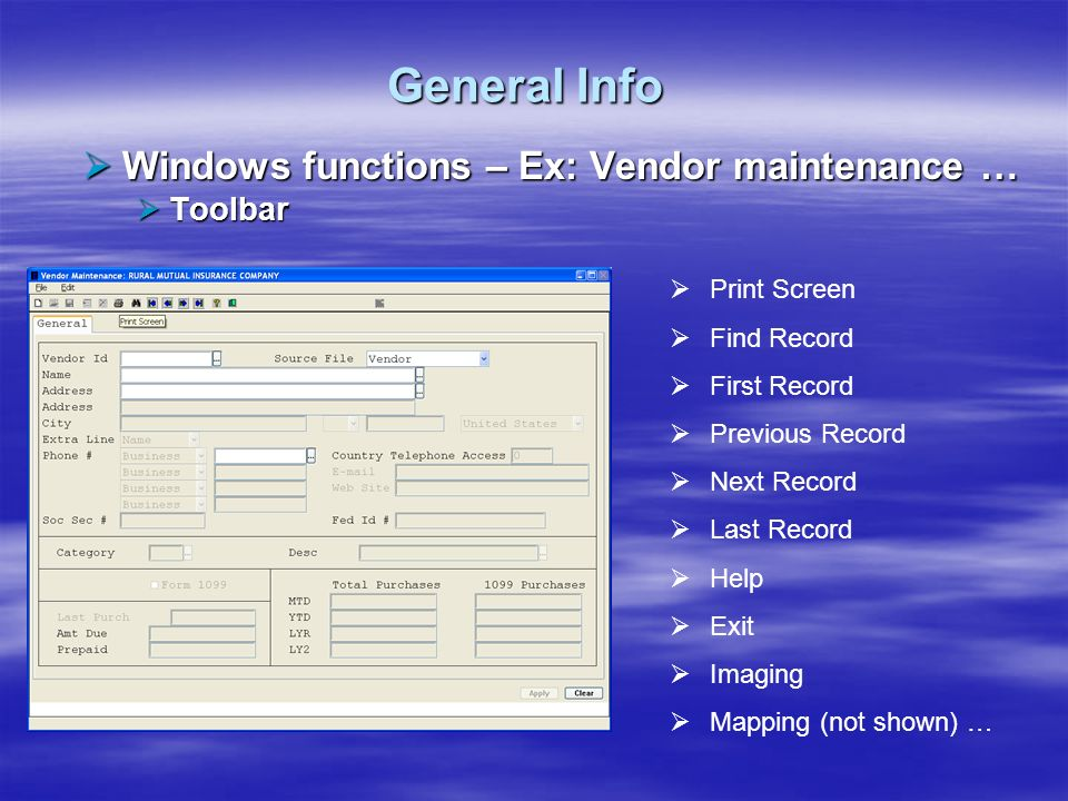General Info Windows functions – Ex: Vendor maintenance … Windows functions – Ex: Vendor maintenance … Toolbar Toolbar Print Screen Find Record First