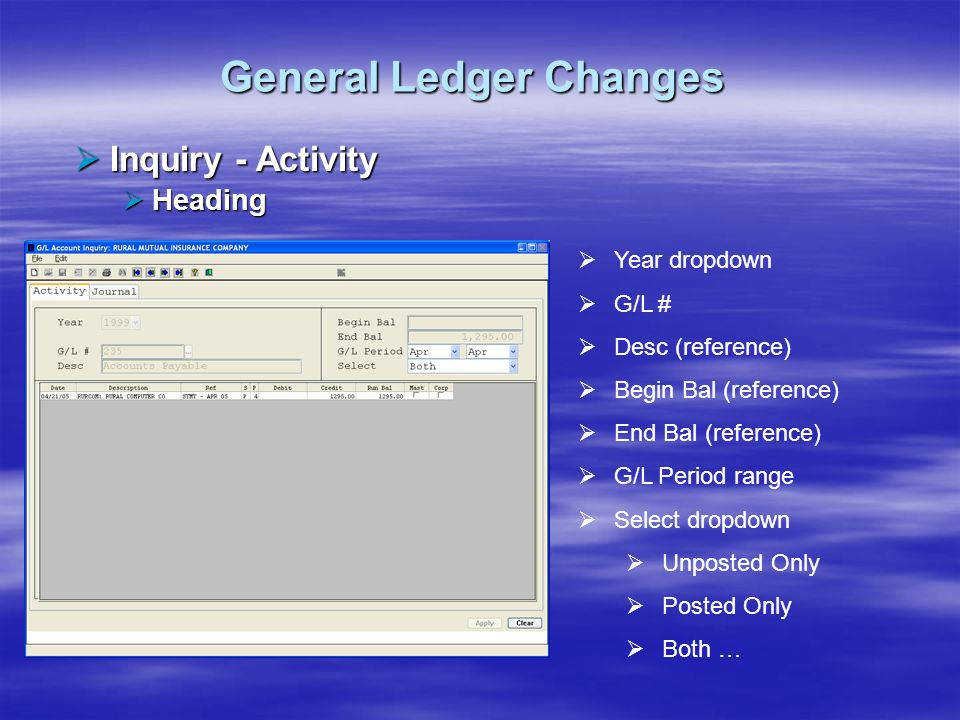 General Ledger Changes Inquiry - Activity Inquiry - Activity Heading Heading Year dropdown G/L # Desc (reference) Begin Bal (reference) End Bal (refer