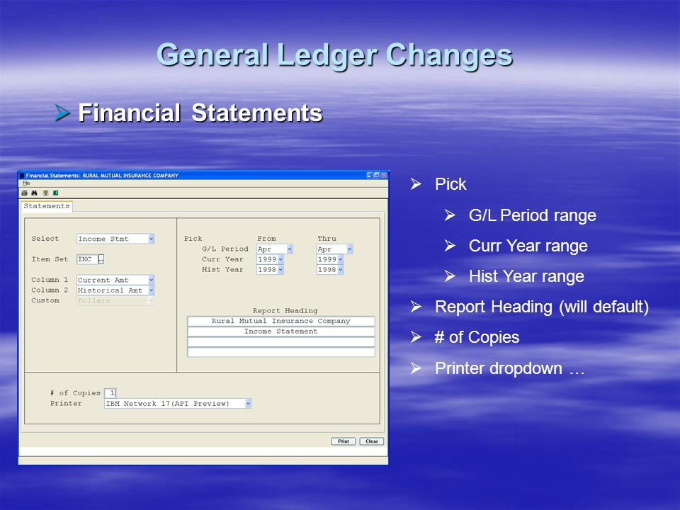 General Ledger Changes Financial Statements Financial Statements Pick G/L Period range Curr Year range Hist Year range Report Heading (will default) #