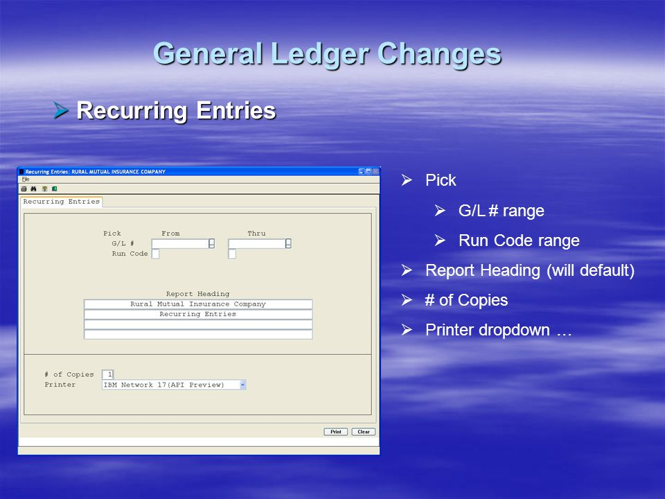 General Ledger Changes Recurring Entries Recurring Entries Pick G/L # range Run Code range Report Heading (will default) # of Copies Printer dropdown