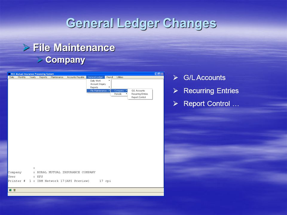 General Ledger Changes File Maintenance File Maintenance Company Company G/L Accounts Recurring Entries Report Control …