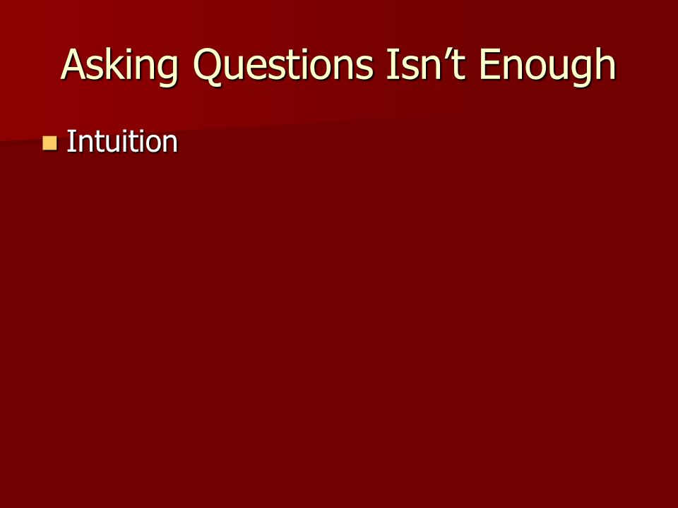 Asking Questions Isnt Enough Intuition Intuition