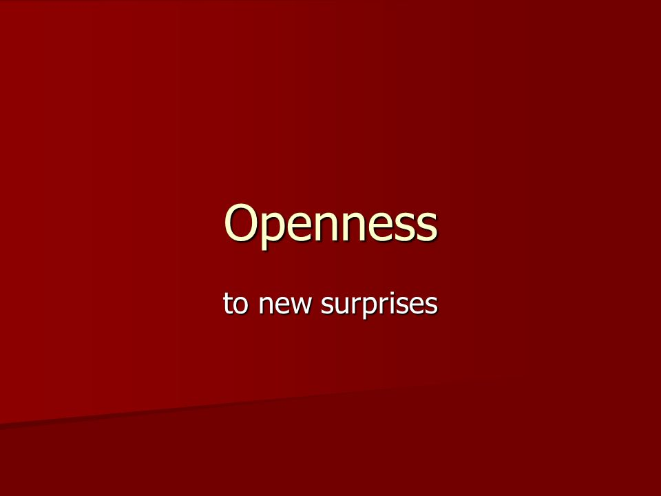 Openness to new surprises